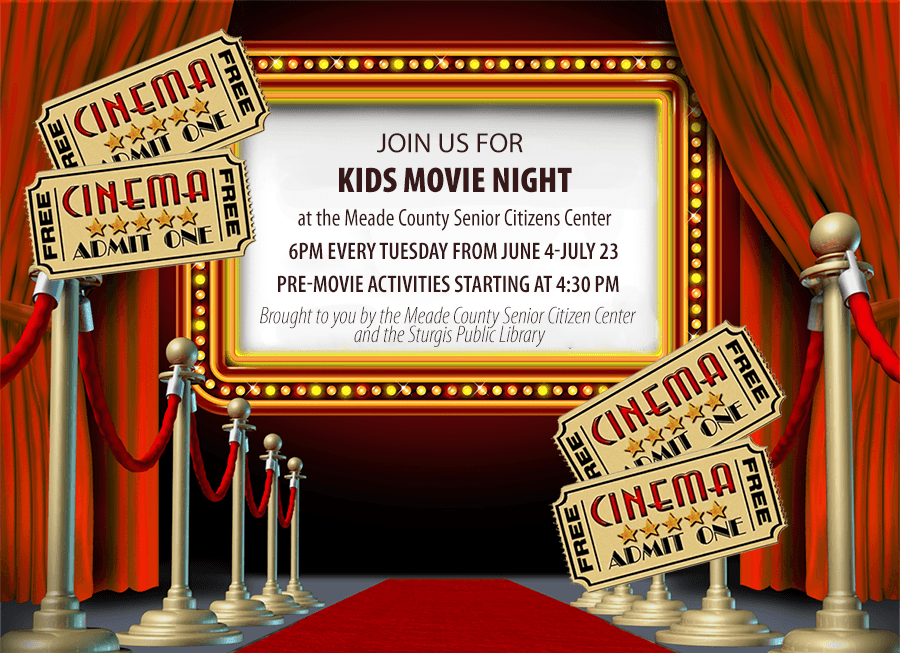 Join us for kids movie night. At the Meade County Senior Citizens Center. 6pm every tuesday from June 4-July 23. Pre-movie Activities Starting at 4:30pm. Brought to you by the Meade County Senior Citizen Center and the Sturgis Public Library