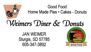 Good Food Home Made Pies. Cakes-Donuts. Weimers Diner and Donuts. Jan Weimer. Sturgis, SD 57785. 605-347-3892